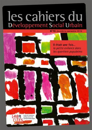 Il était une fois… la petite enfance dans les quartiers populaires, Les cahiers du Développement Social Urbain n°70